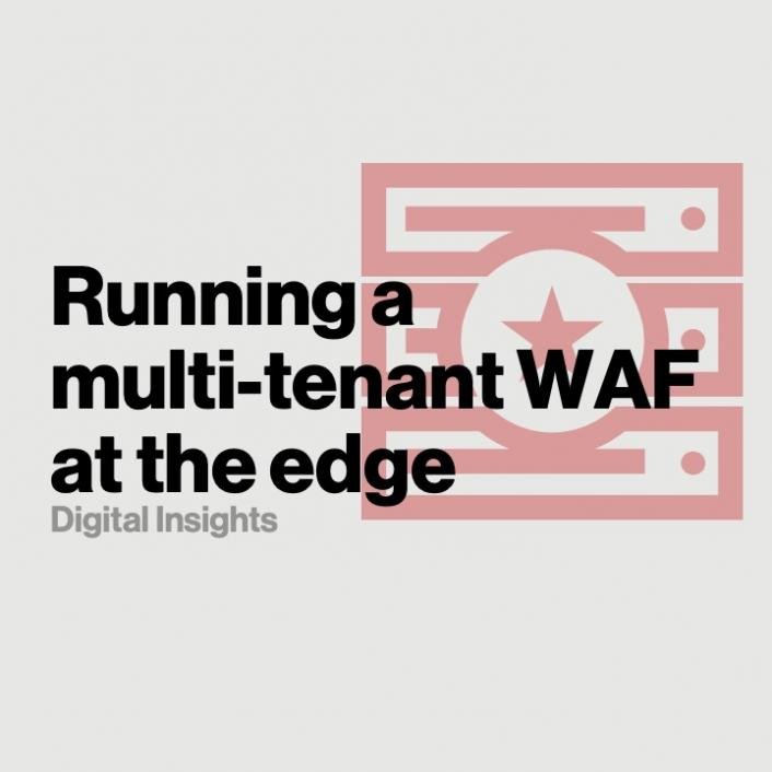Running a multi-tenant WAF at the edge