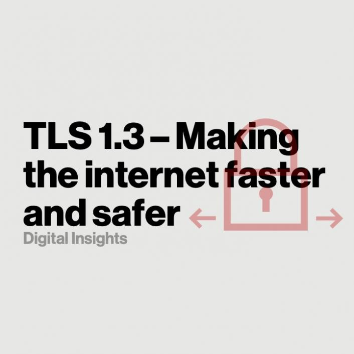 TLS 1.3 – Making the internet faster and safer