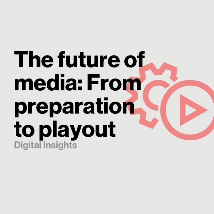 Delivering the future of media from preparation to playout
