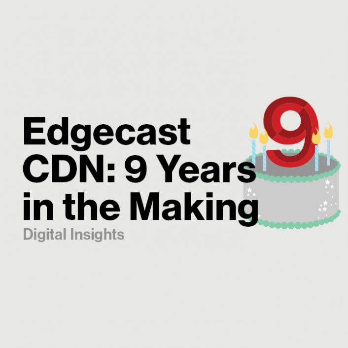 Edgecast CDN: Nine Years In The Making - Verizon Digital Media Services